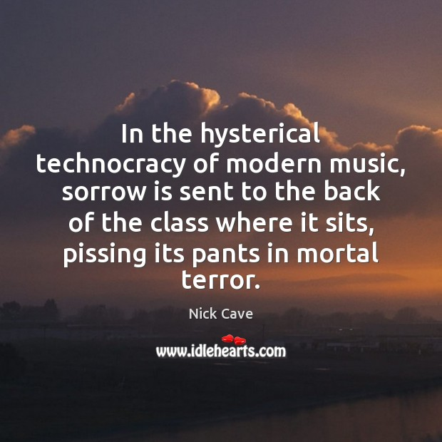 In the hysterical technocracy of modern music, sorrow is sent to the Image