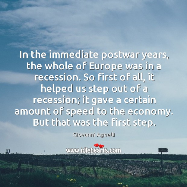 In the immediate postwar years, the whole of europe was in a recession. Image