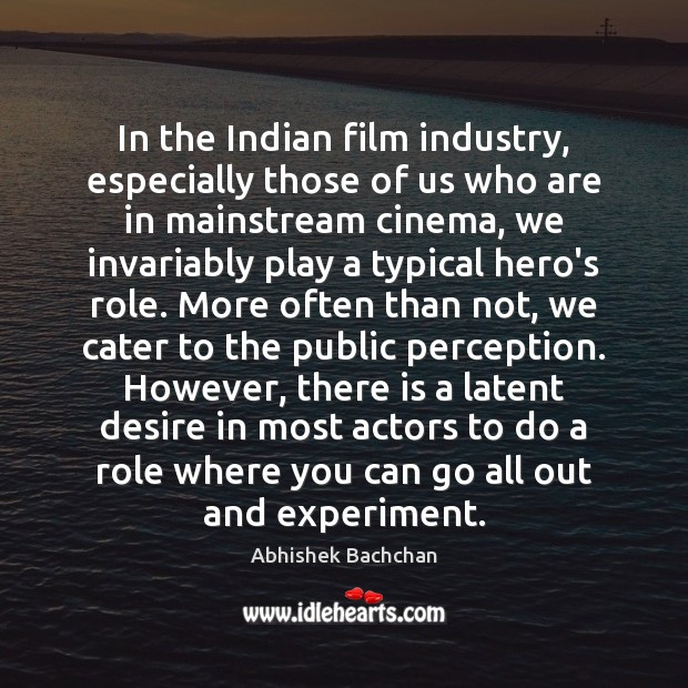 In the Indian film industry, especially those of us who are in Image