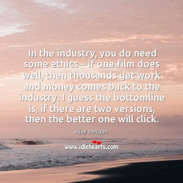 In the industry, you do need some ethics – if one film does well, then thousands get Image