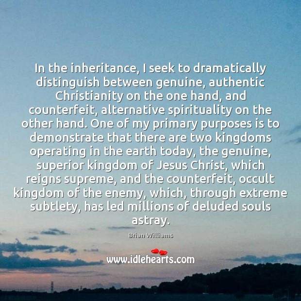 Image, In the inheritance, I seek to dramatically distinguish between genuine, authentic Christianity