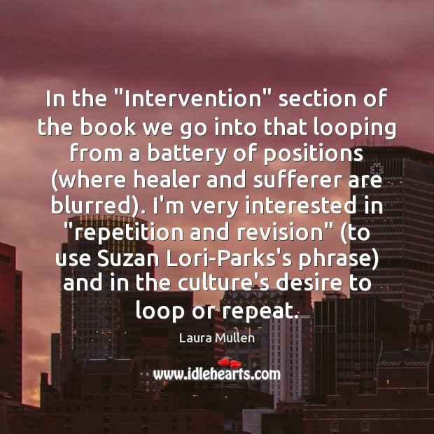 "In the ""Intervention"" section of the book we go into that looping Laura Mullen Picture Quote"