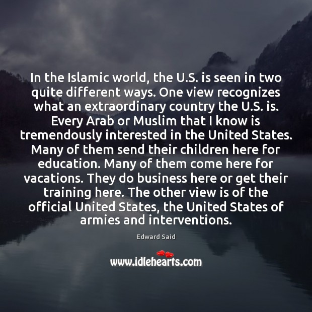 In the Islamic world, the U.S. is seen in two quite Image