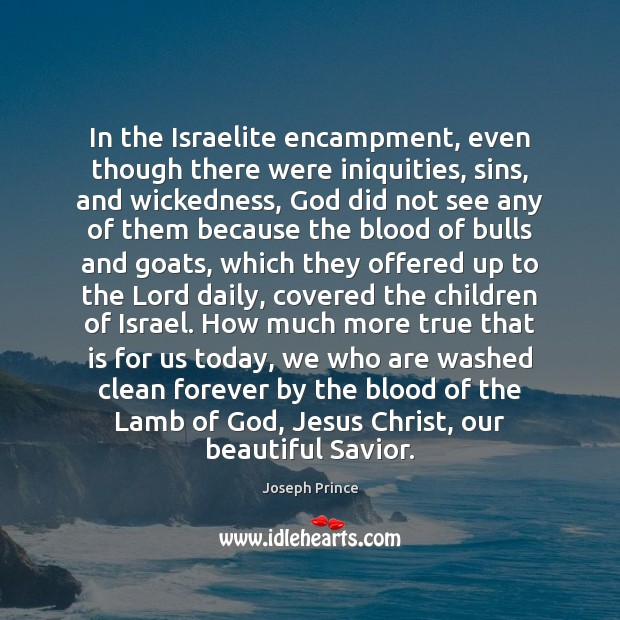 In the Israelite encampment, even though there were iniquities, sins, and wickedness, Joseph Prince Picture Quote
