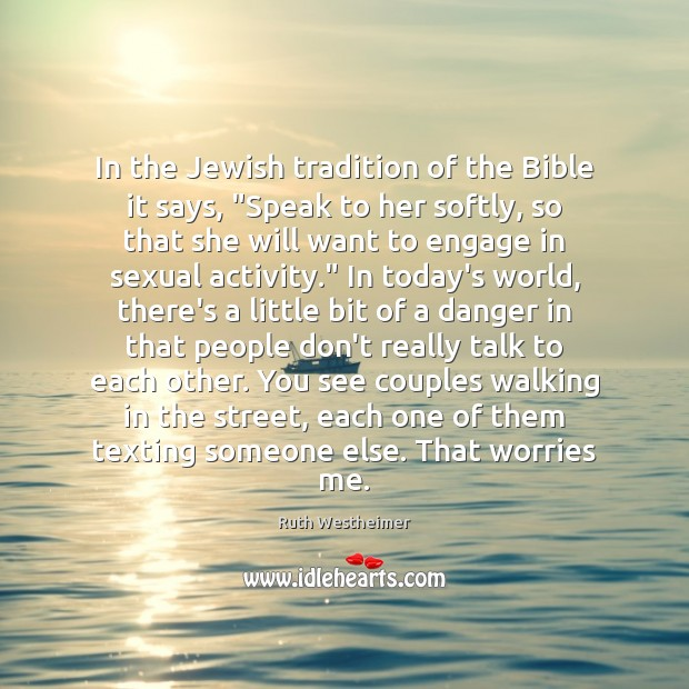 """Image, In the Jewish tradition of the Bible it says, """"Speak to her"""