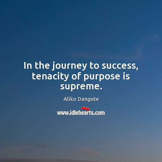Image, In the journey to success, tenacity of purpose is supreme.