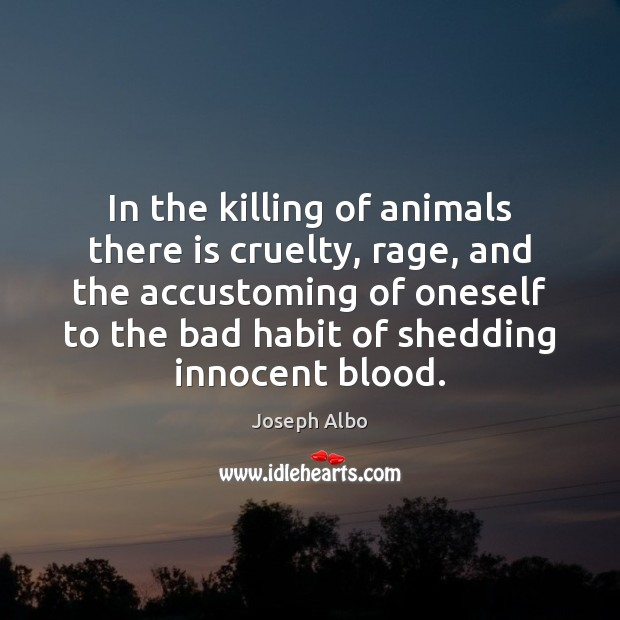 Image, In the killing of animals there is cruelty, rage, and the accustoming