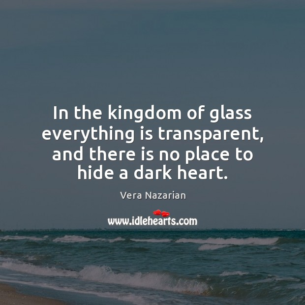 In the kingdom of glass everything is transparent, and there is no Vera Nazarian Picture Quote