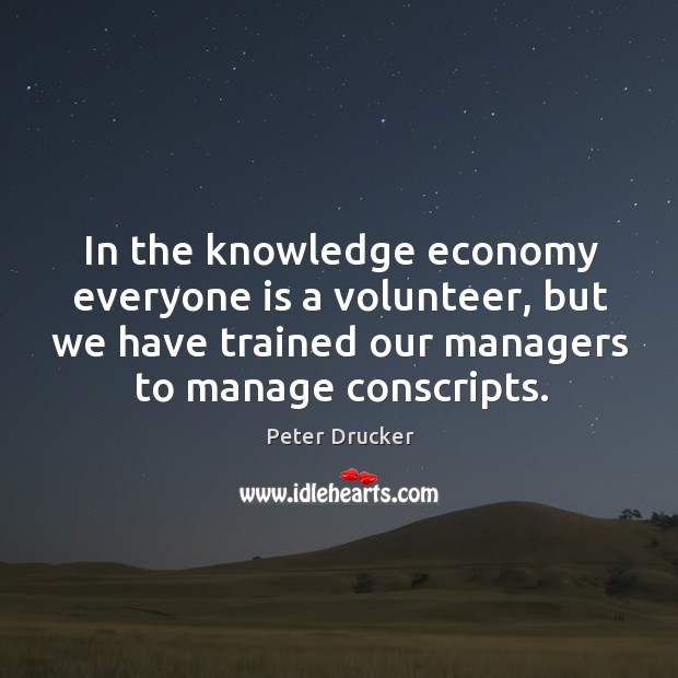In the knowledge economy everyone is a volunteer, but we have trained Image