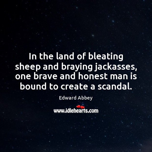 In the land of bleating sheep and braying jackasses, one brave and Edward Abbey Picture Quote