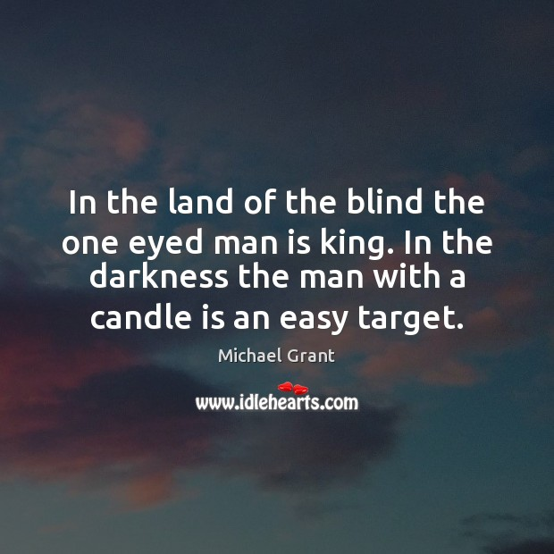 In the land of the blind the one eyed man is king. Image