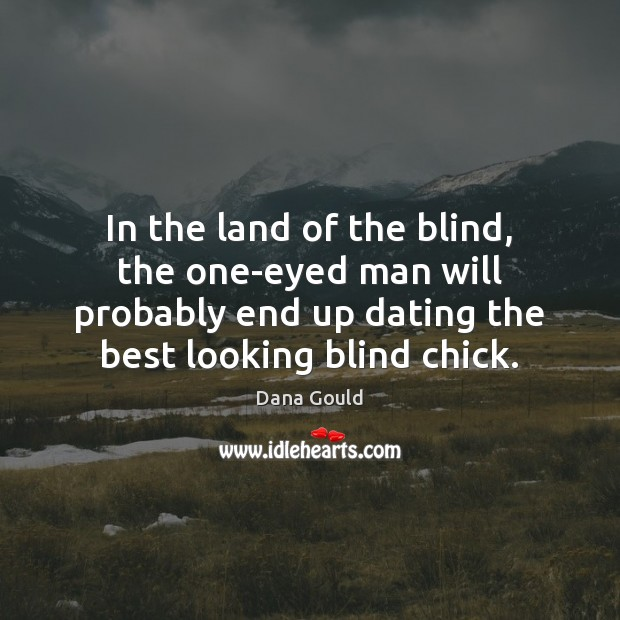 Image, In the land of the blind, the one-eyed man will probably end