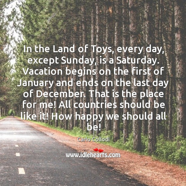 Image, In the Land of Toys, every day, except Sunday, is a Saturday.