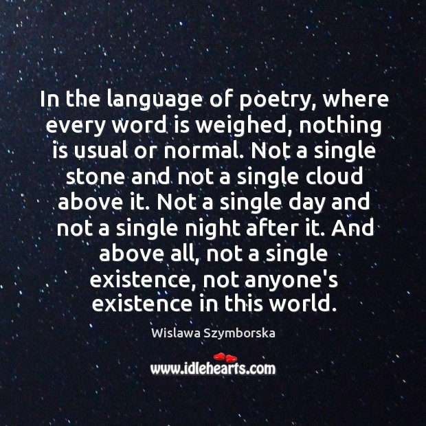 In the language of poetry, where every word is weighed, nothing is Wislawa Szymborska Picture Quote