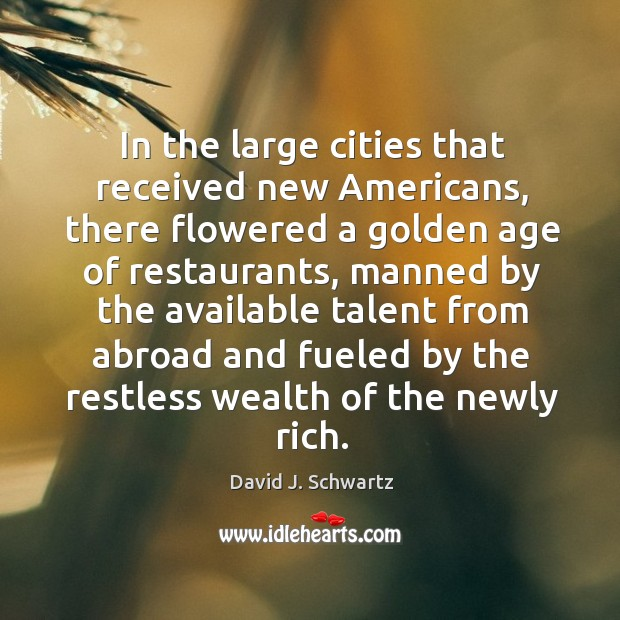 In the large cities that received new americans, there flowered a golden age of restaurants David J. Schwartz Picture Quote