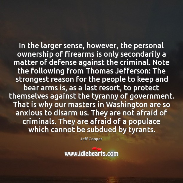 In the larger sense, however, the personal ownership of firearms is only Image