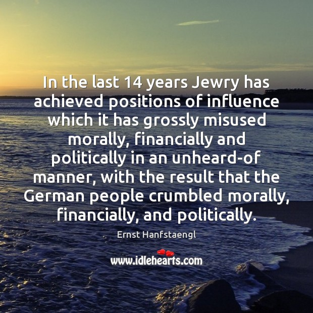 In the last 14 years Jewry has achieved positions of influence which it Image