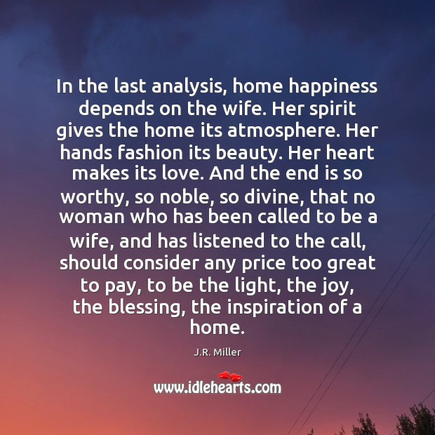 In the last analysis, home happiness depends on the wife. Her spirit Image