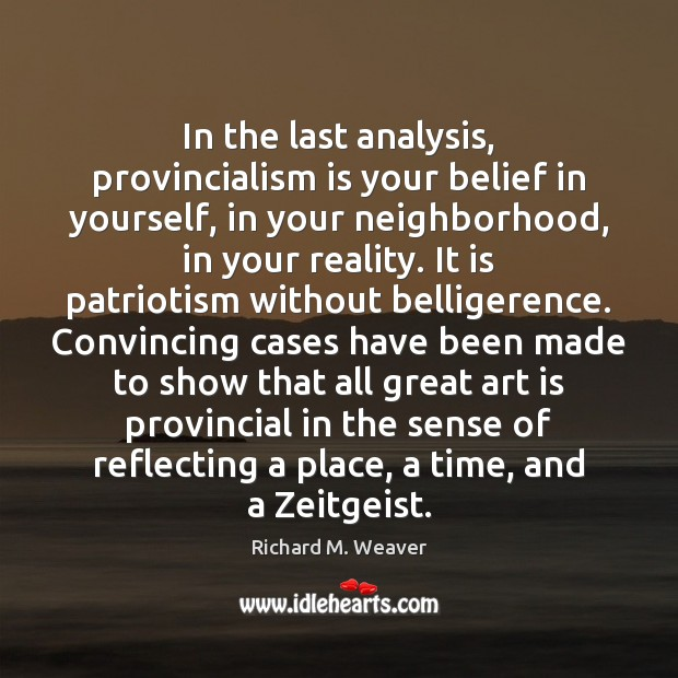 In the last analysis, provincialism is your belief in yourself, in your Image