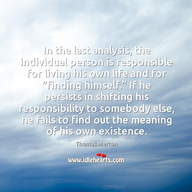 """Image, In the last analysis, the individual person is responsible for living his own life and for """"finding himself."""""""