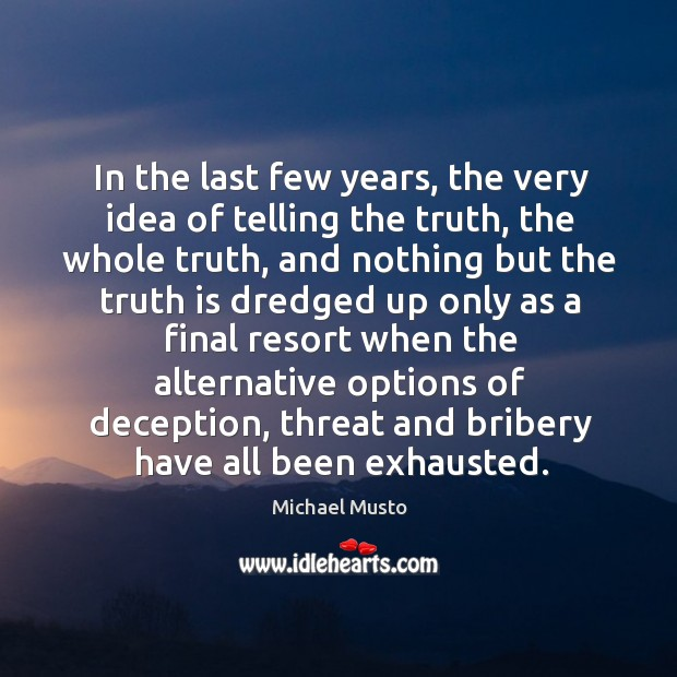 In the last few years, the very idea of telling the truth, the whole truth Image