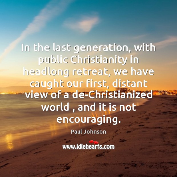 In the last generation, with public Christianity in headlong retreat, we have Image