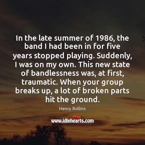 In the late summer of 1986, the band I had been in for Summer Quotes Image