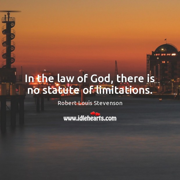 In the law of God, there is no statute of limitations. Image