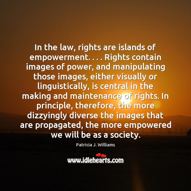 Image, In the law, rights are islands of empowerment. . . . Rights contain images of