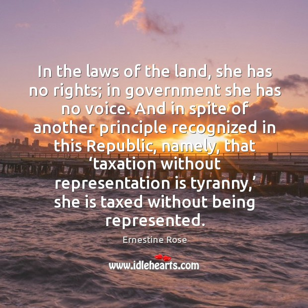 In the laws of the land, she has no rights; in government she has no voice. And in spite of another Image