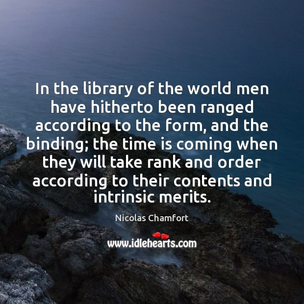 In the library of the world men have hitherto been ranged according Nicolas Chamfort Picture Quote