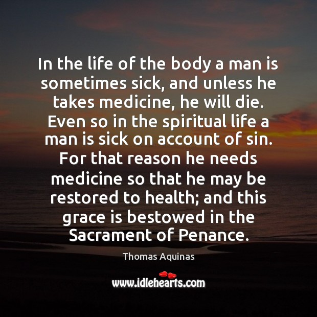 In the life of the body a man is sometimes sick, and Image