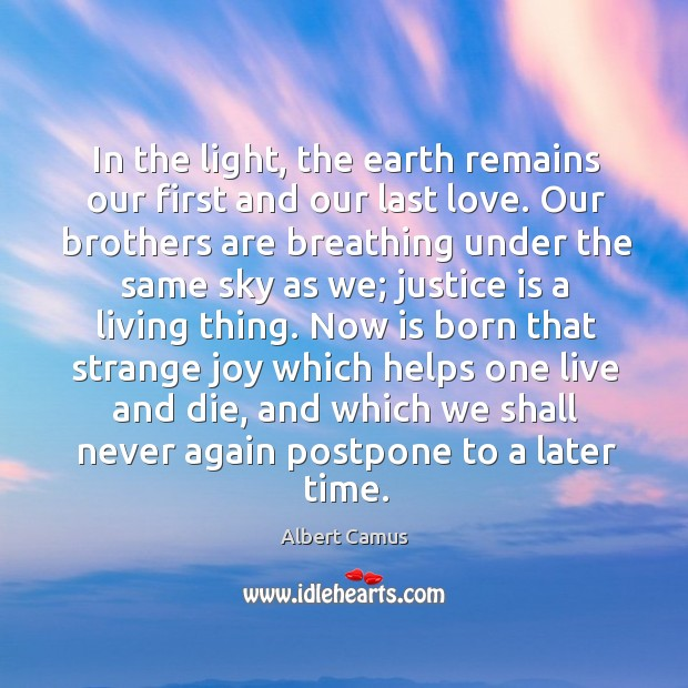 In the light, the earth remains our first and our last love. Image