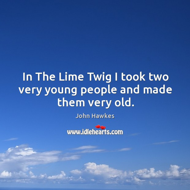 In the lime twig I took two very young people and made them very old. Image