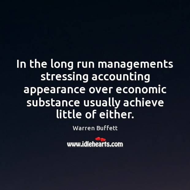 Image, In the long run managements stressing accounting appearance over economic substance usually
