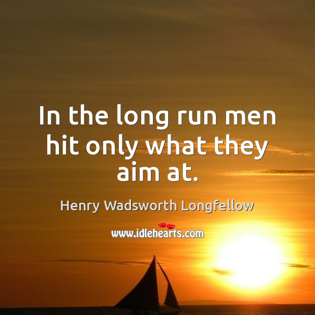 Image, In the long run men hit only what they aim at.
