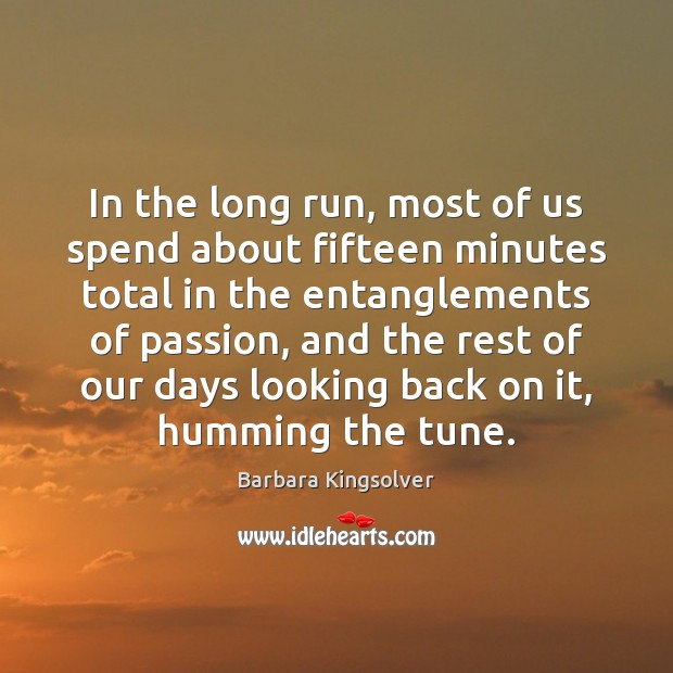 In the long run, most of us spend about fifteen minutes total Barbara Kingsolver Picture Quote
