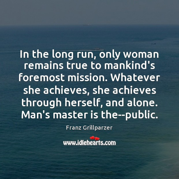 Image, In the long run, only woman remains true to mankind's foremost mission.