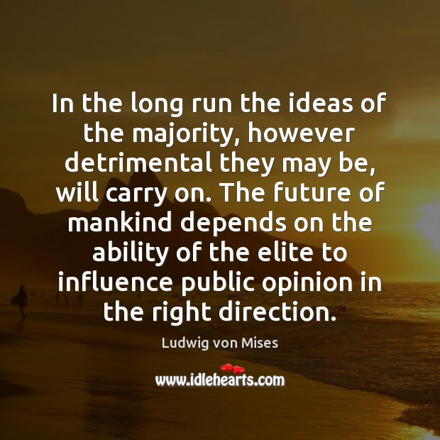 In the long run the ideas of the majority, however detrimental they Image