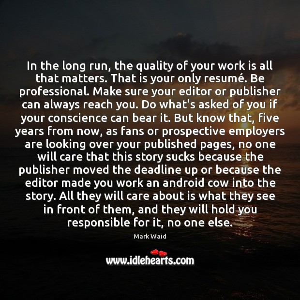 In the long run, the quality of your work is all that Work Quotes Image