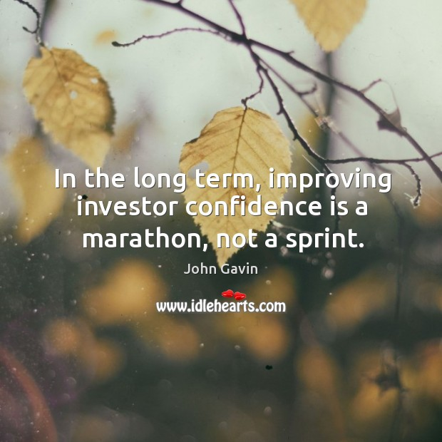 In the long term, improving investor confidence is a marathon, not a sprint. Image