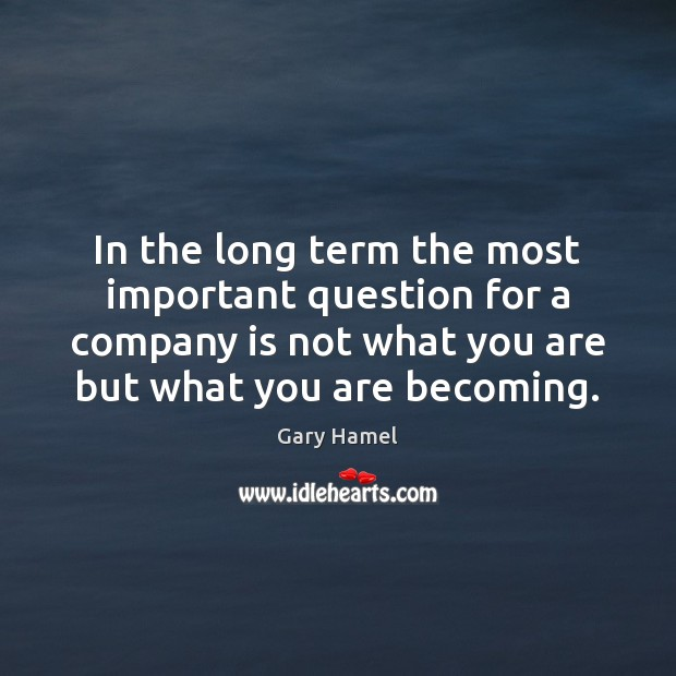 In the long term the most important question for a company is Image