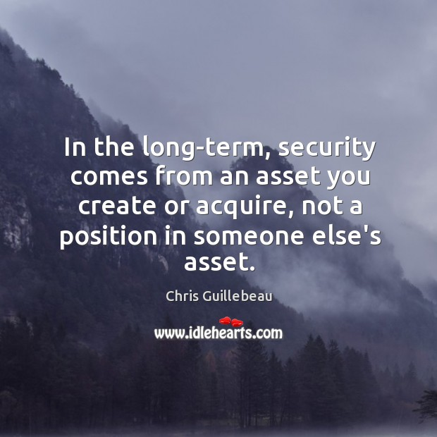 Image, In the long-term, security comes from an asset you create or acquire,