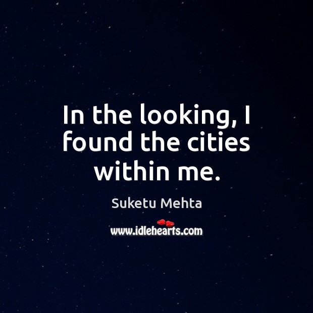 In the looking, I found the cities within me. Image