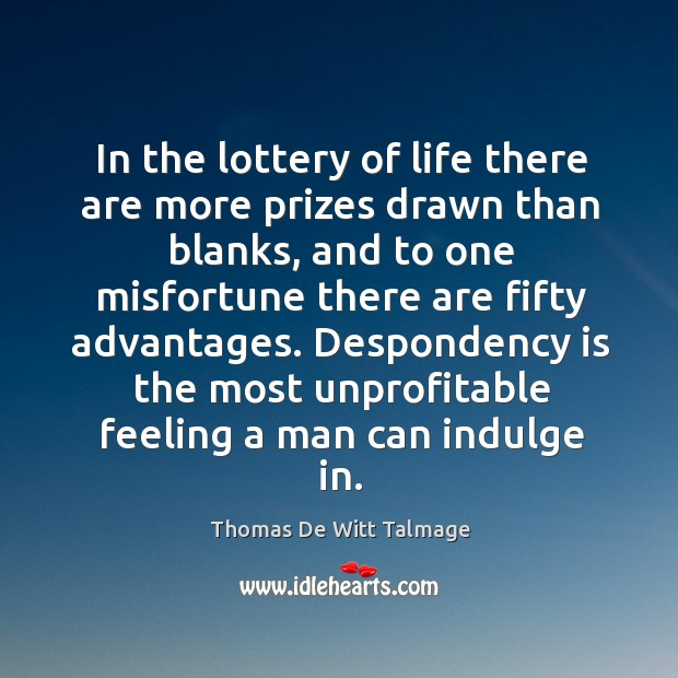 In the lottery of life there are more prizes drawn than blanks, Thomas De Witt Talmage Picture Quote