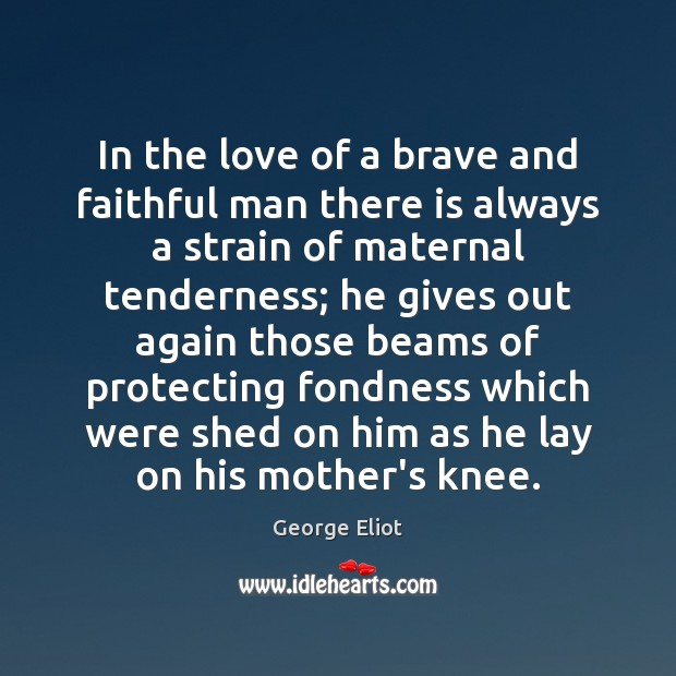 In the love of a brave and faithful man there is always George Eliot Picture Quote