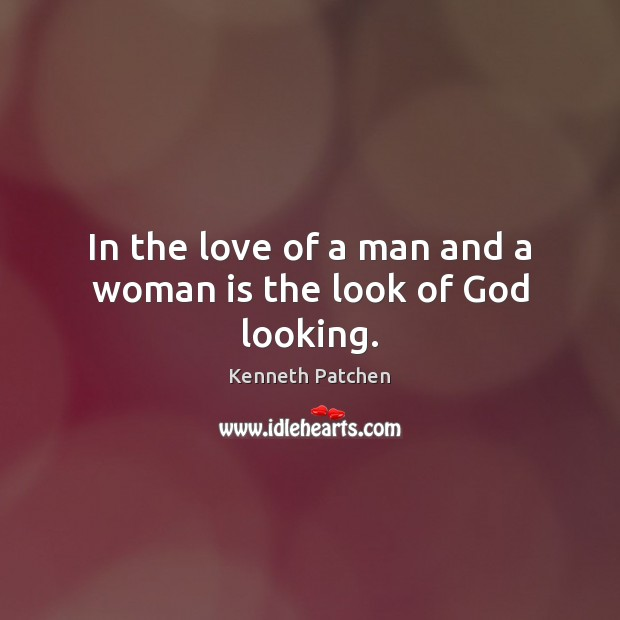 In the love of a man and a woman is the look of God looking. Image