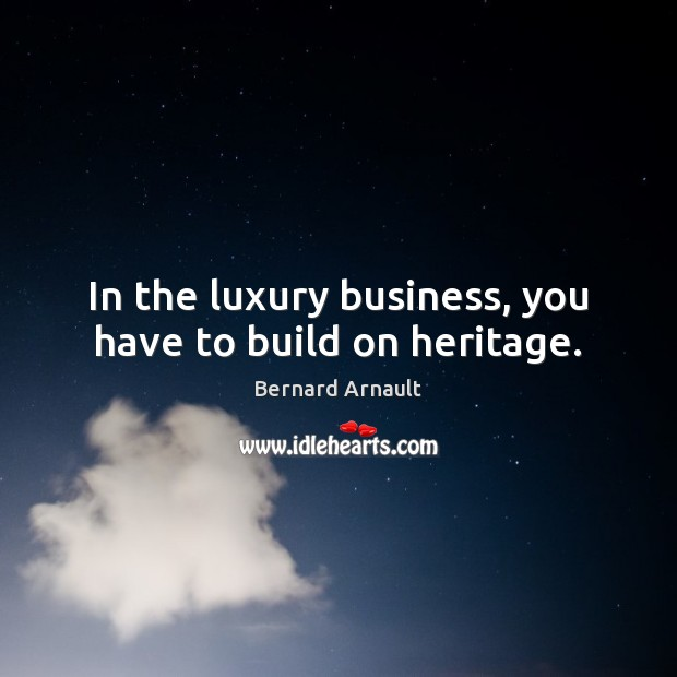 Image, In the luxury business, you have to build on heritage.