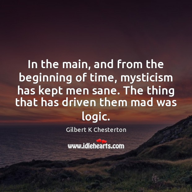 In the main, and from the beginning of time, mysticism has kept Logic Quotes Image
