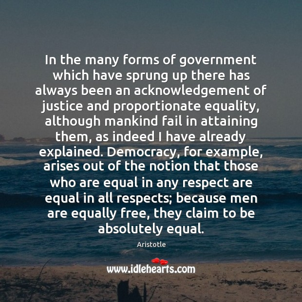 In the many forms of government which have sprung up there has Aristotle Picture Quote